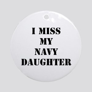 I Miss My Navy Daughter Ornament (Round)