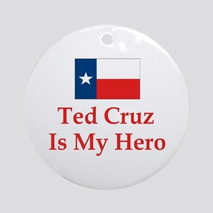 Ted Cruz is my hero Ornament (Round)