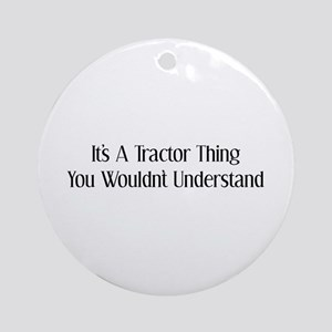 It's A Tractor Thing You Wouldn't Understand Ornam