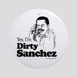 Yes, I'm dirty sanchez -  Ornament (Round)
