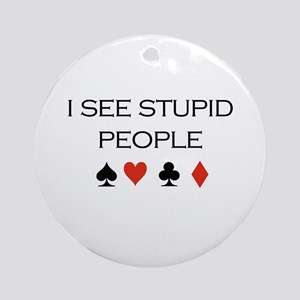 I see stupid people / Poker Ornament (Round)