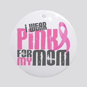 I Wear Pink For My Mom 6.2 Ornament (Round)