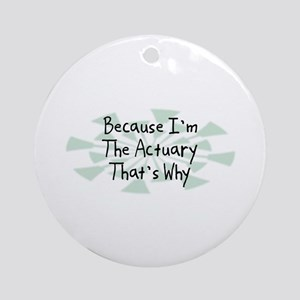 Because Actuary Ornament (Round)