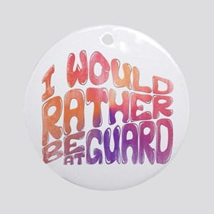 I'd Rather Be At Guard Ornament (Round)