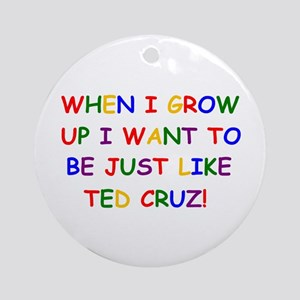 Ted Cruz when i grow up Ornament (Round)