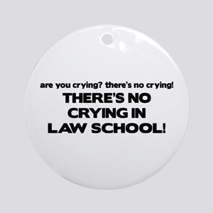 There's No Crying Law School Ornament (Round)