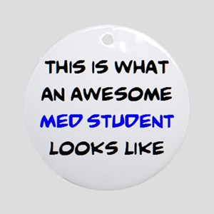 awesome med student Round Ornament