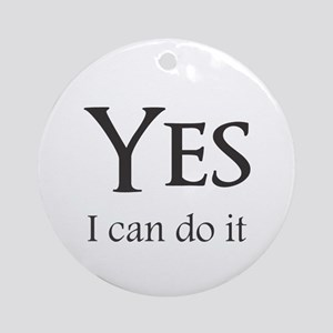 Yes, I can do it Round Ornament