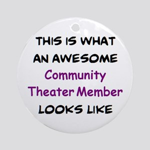awesome community theater member Round Ornament