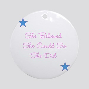 She Believed She Could So She Did Round Ornament