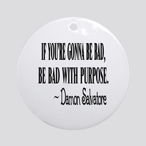 Damon: Be Bad With Purpose Ornament (Round)