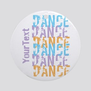 Customize DANCE DANCE DANCE Ornament (Round)