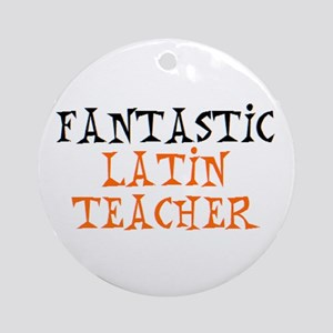 fantastic latin teacher Round Ornament