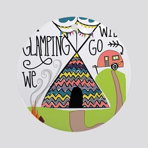 A Glamping we will go Round Ornament