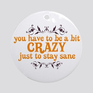 Crazy to Stay Sane Ornament (Round)
