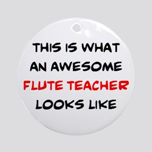 awesome flute teacher Round Ornament