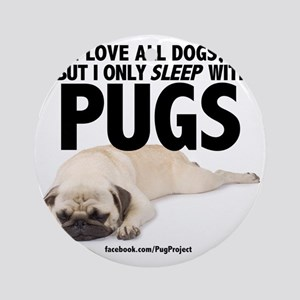 I Sleep with Pugs Round Ornament