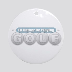 Rather Be Playing Golf Round Ornament