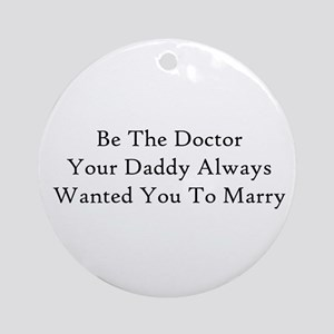 Be The Doctor Ornament (Round)