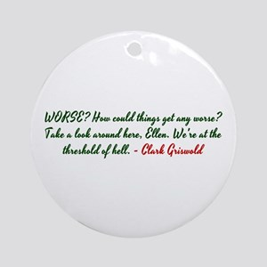 How could things get any worse? Ornament (Round)