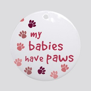 My Babies have Paws Ornament (Round)