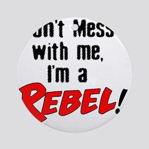 dont mess with me im a rebel Round Ornament