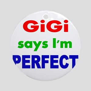 GiGi says Im PERFECT Round Ornament