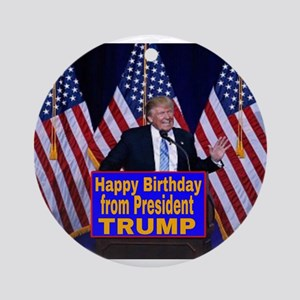 Happy Birthday from President Trump  Round Ornamen