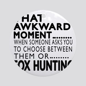 Fox Hunting Awkward Moment Designs Round Ornament