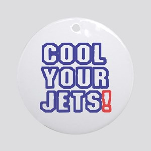 COOL YOUR JETS! Round Ornament