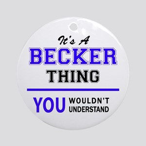 BECKER thing, you wouldn't understa Round Ornament