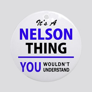 It's NELSON thing, you wouldn't und Round Ornament
