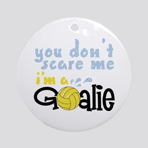 You Dont Scare Me Im A Goalie Ornament (Round)