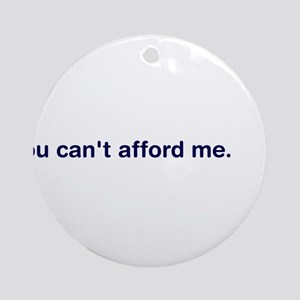 You Can't Afford Me Ornament (Round)