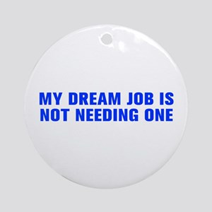 My dream job is not needing one-Akz blue Ornament