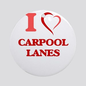 I Love Carpool Lanes Round Ornament