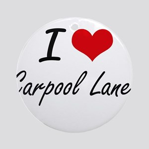 I Love Carpool Lanes Artistic Desig Round Ornament