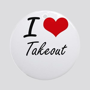 I love Takeout Round Ornament