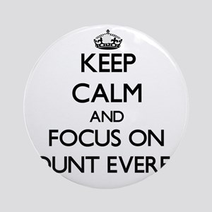 Keep Calm by focusing on Mount Ev Ornament (Round)