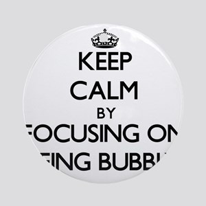 Keep Calm by focusing on Being Bu Ornament (Round)