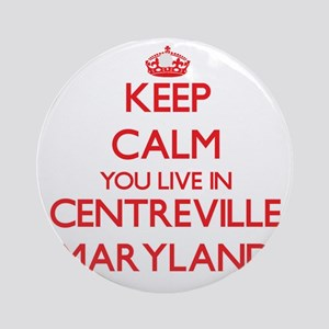 Keep calm you live in Centreville Ornament (Round)