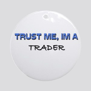 Trust Me I'm a Trader Ornament (Round)