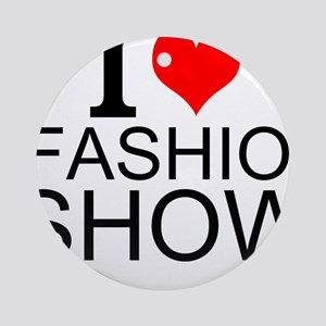 I Love Fashion Shows Round Ornament