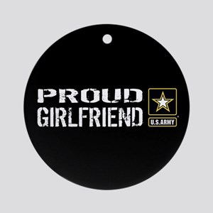 U.S. Army: Proud Girlfriend (Black) Round Ornament