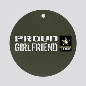 U.S. Army: Proud Girlfriend (Milita Round Ornament