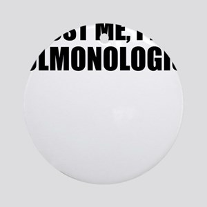 Trust Me, I'm A Pulmonologist Round Ornament