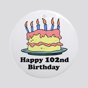 Happy 102nd Birthday Ornament (Round)