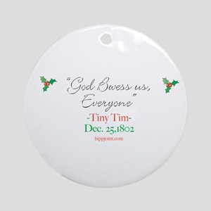 """God Bwess us...""Tiny Tim quo Ornament (Round)"