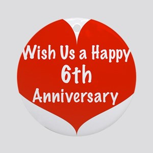 Wish us a Happy 6th Anniversary Ornament (Round)