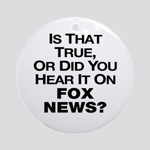 True or Fox News? Ornament (Round)